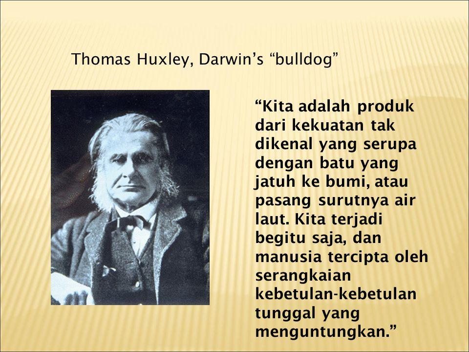 Thomas Huxley, Darwin's bulldog Kita adalah produk dari kekuatan tak dikenal yang serupa dengan batu yang jatuh ke bumi, atau pasang surutnya air laut.