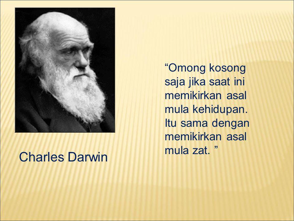 Charles Darwin Omong kosong saja jika saat ini memikirkan asal mula kehidupan.
