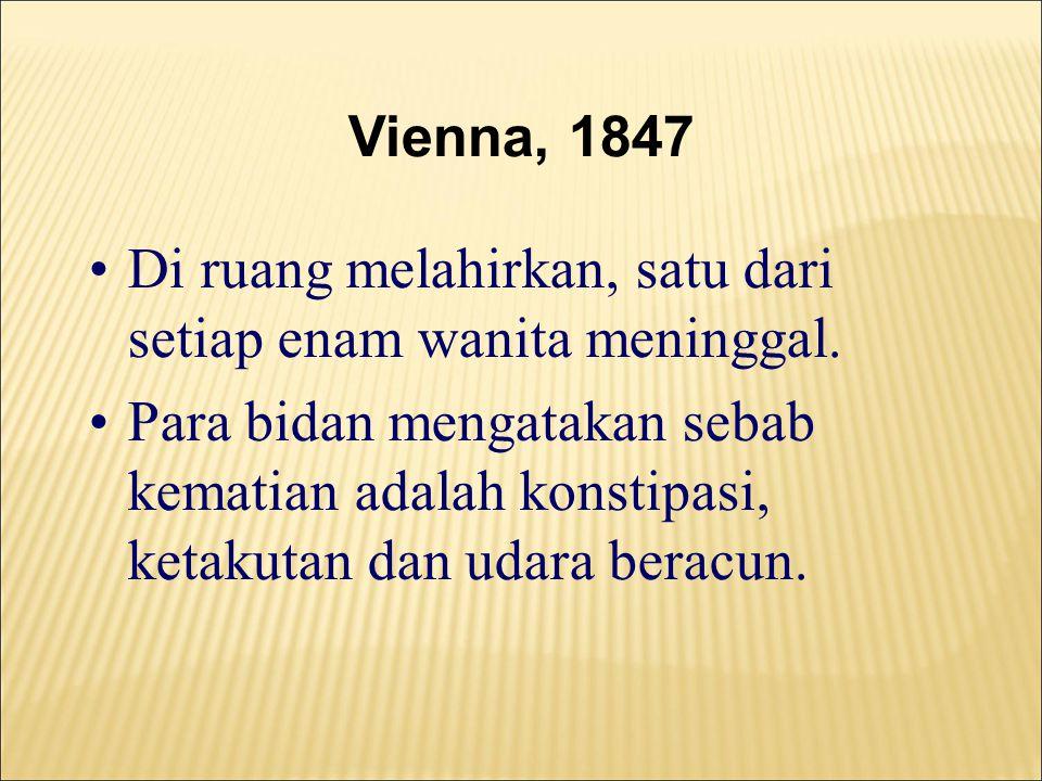 Vienna, 1847 •Di ruang melahirkan, satu dari setiap enam wanita meninggal.