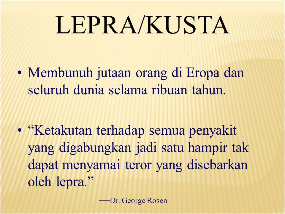 LEPRA/KUSTA •Membunuh jutaan orang di Eropa dan seluruh dunia selama ribuan tahun.