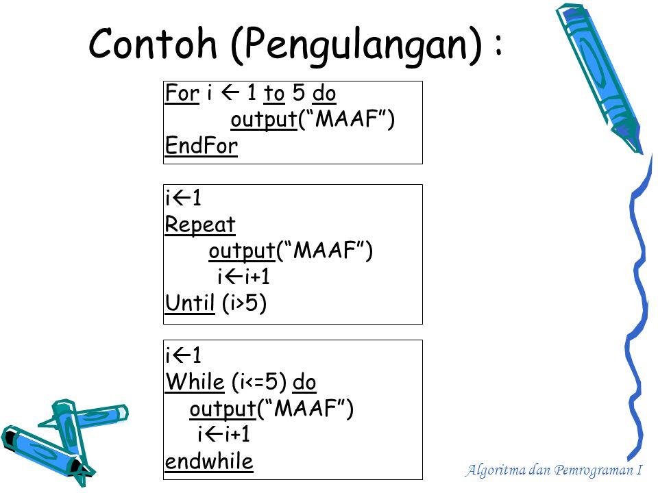 """Contoh (Pengulangan) : For i  1 to 5 do output(""""MAAF"""") EndFor i1i1 Repeat output(""""MAAF"""") i  i+1 Until (i>5) i1i1 While (i<=5) do output(""""MAAF"""")"""