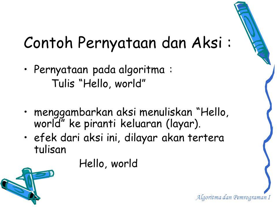 """Contoh Pernyataan dan Aksi : •Pernyataan pada algoritma : Tulis """"Hello, world"""" •menggambarkan aksi menuliskan """"Hello, world"""" ke piranti keluaran (laya"""