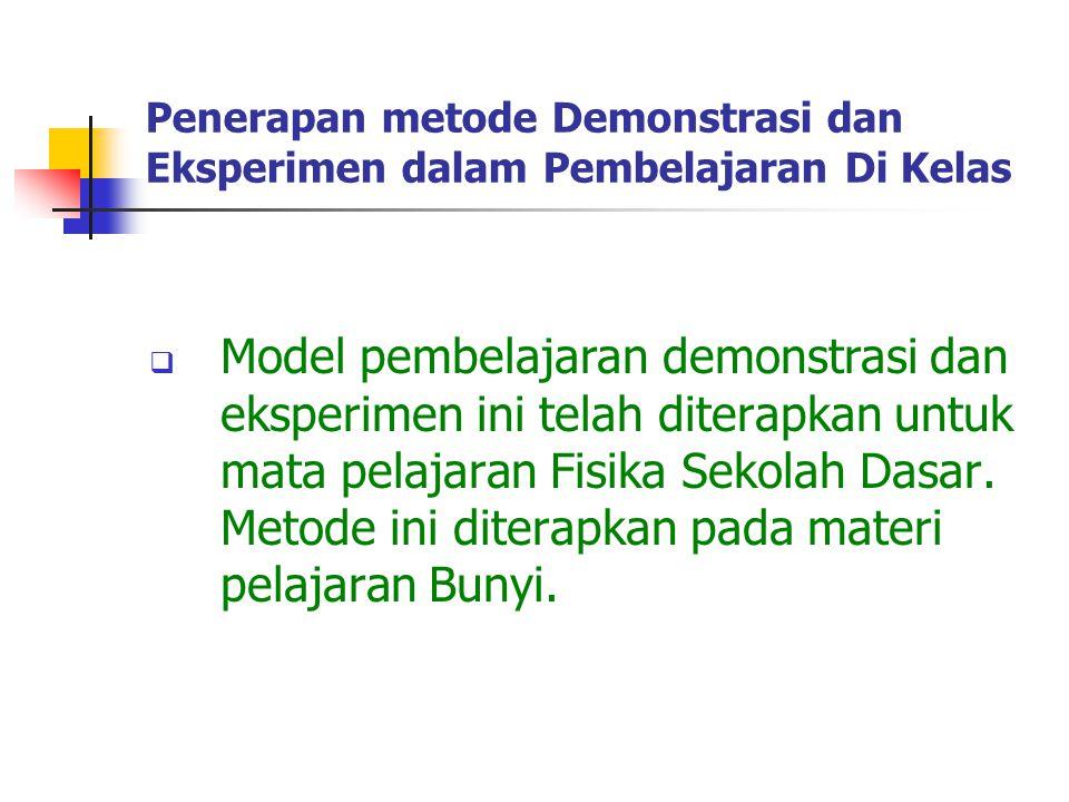 Penerapan metode Demonstrasi dan Eksperimen dalam Pembelajaran Di Kelas  Model pembelajaran demonstrasi dan eksperimen ini telah diterapkan untuk mat