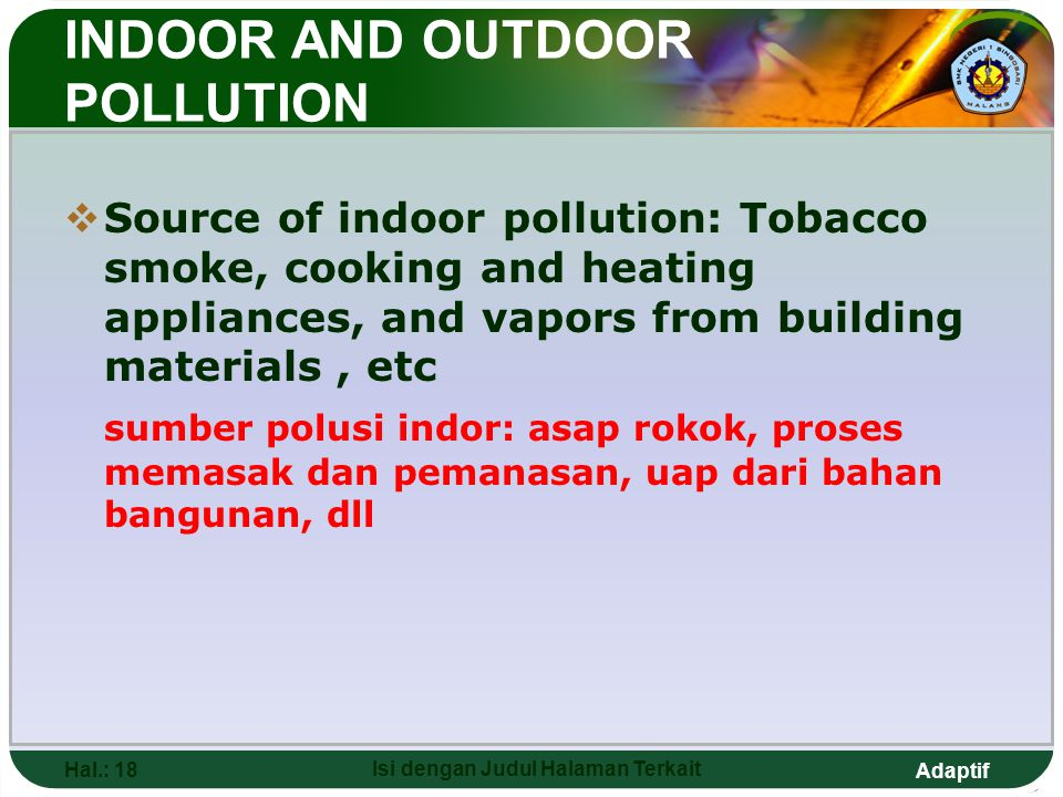 Adaptif INDOOR AND OUTDOOR POLLUTION  Source of indoor pollution: Tobacco smoke, cooking and heating appliances, and vapors from building materials,