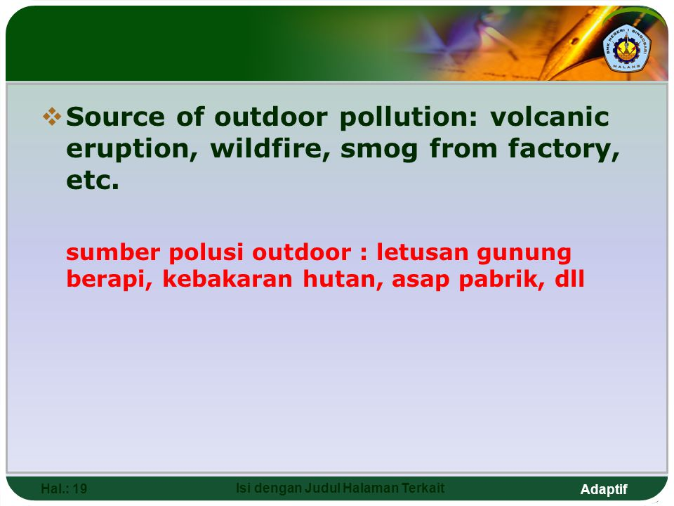 Adaptif  Source of outdoor pollution: volcanic eruption, wildfire, smog from factory, etc. sumber polusi outdoor : letusan gunung berapi, kebakaran h