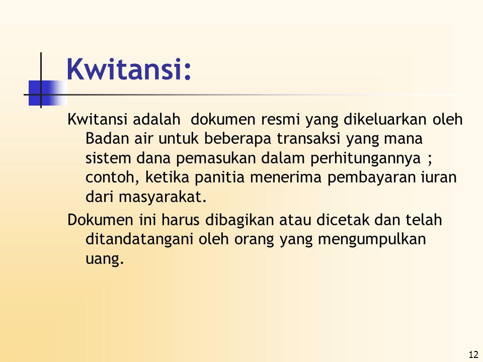 12 Kwitansi: Kwitansi adalah dokumen resmi yang dikeluarkan oleh Badan air untuk beberapa transaksi yang mana sistem dana pemasukan dalam perhitungann