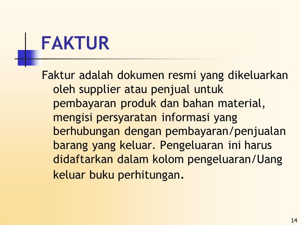 14 FAKTUR Faktur adalah dokumen resmi yang dikeluarkan oleh supplier atau penjual untuk pembayaran produk dan bahan material, mengisi persyaratan info