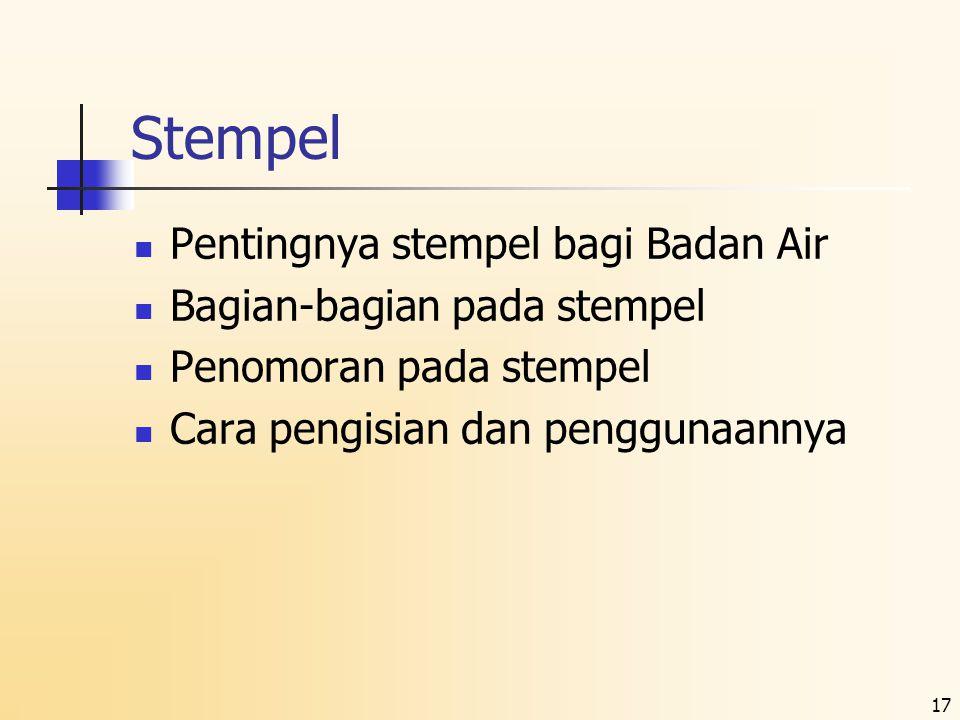 17 Stempel  Pentingnya stempel bagi Badan Air  Bagian-bagian pada stempel  Penomoran pada stempel  Cara pengisian dan penggunaannya