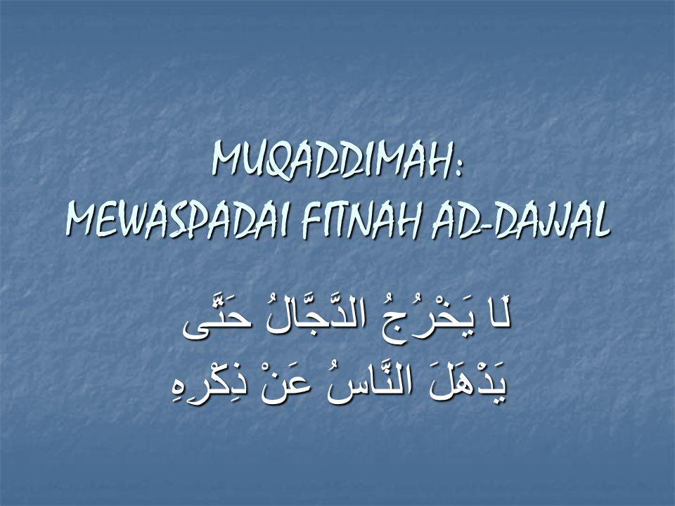 MUQADDIMAH: MEWASPADAI FITNAH AD-DAJJAL لَا يَخْرُجُ الدَّجَّالُ حَتَّى يَذْهَلَ النَّاسُ عَنْ ذِكْرِهِ