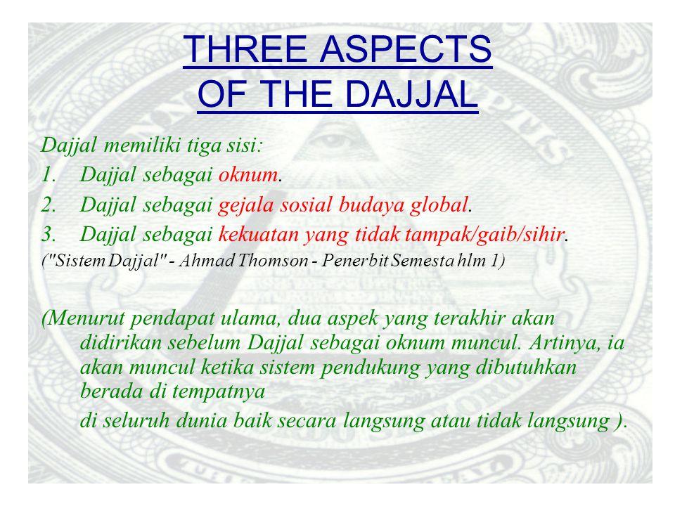 THREE ASPECTS OF THE DAJJAL Dajjal memiliki tiga sisi: 1.Dajjal sebagai oknum. 2.Dajjal sebagai gejala sosial budaya global. 3.Dajjal sebagai kekuatan