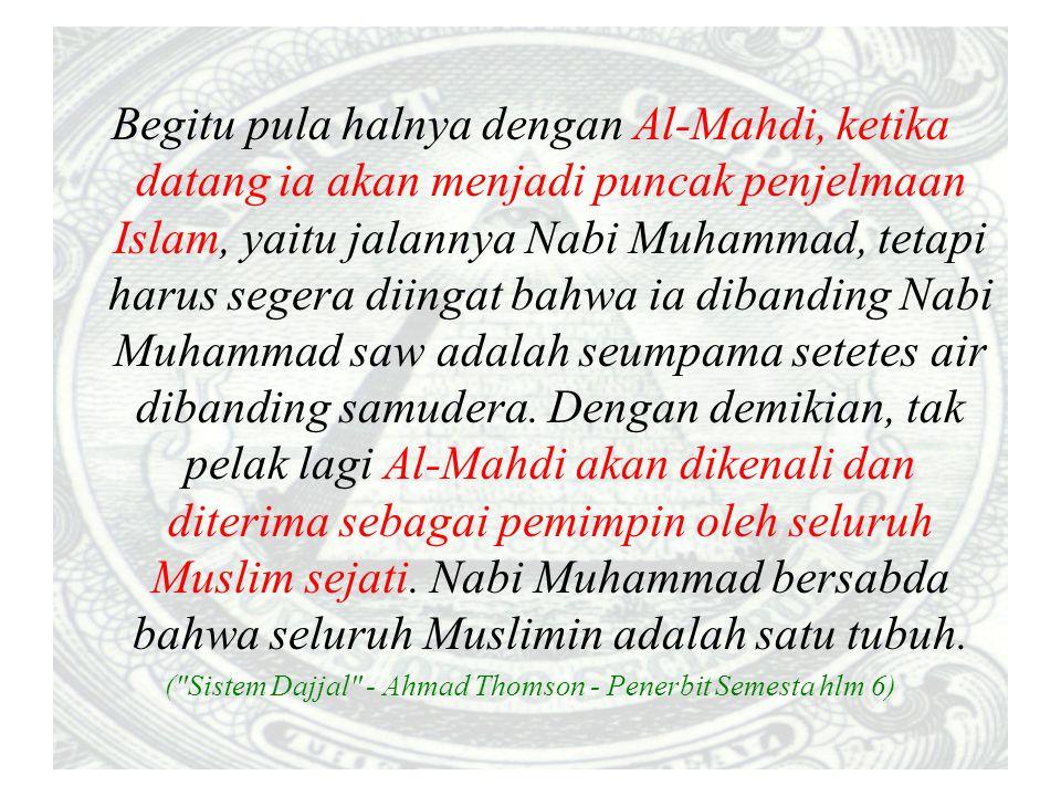 Begitu pula halnya dengan Al-Mahdi, ketika datang ia akan menjadi puncak penjelmaan Islam, yaitu jalannya Nabi Muhammad, tetapi harus segera diingat b