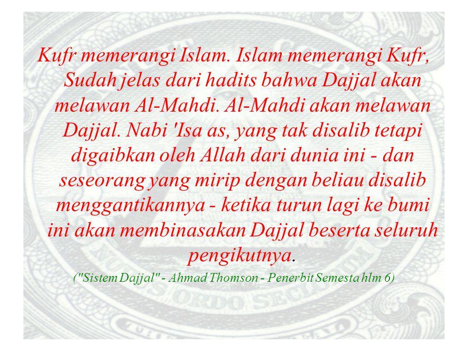 Kufr memerangi Islam. Islam memerangi Kufr, Sudah jelas dari hadits bahwa Dajjal akan melawan Al-Mahdi. Al-Mahdi akan melawan Dajjal. Nabi 'Isa as, ya