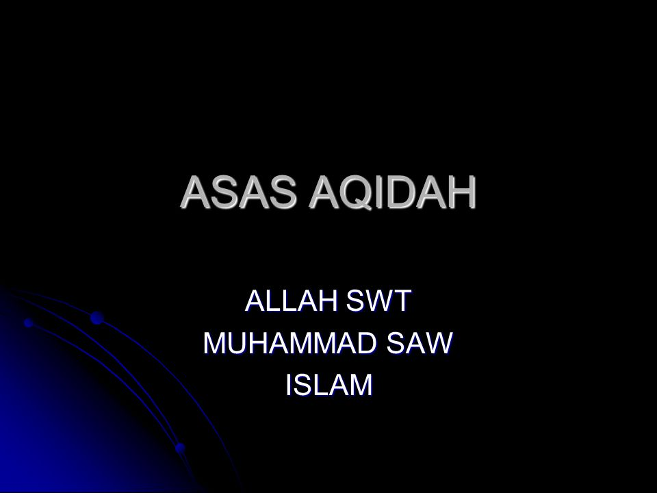 ASAS AQIDAH ALLAH SWT MUHAMMAD SAW ISLAM