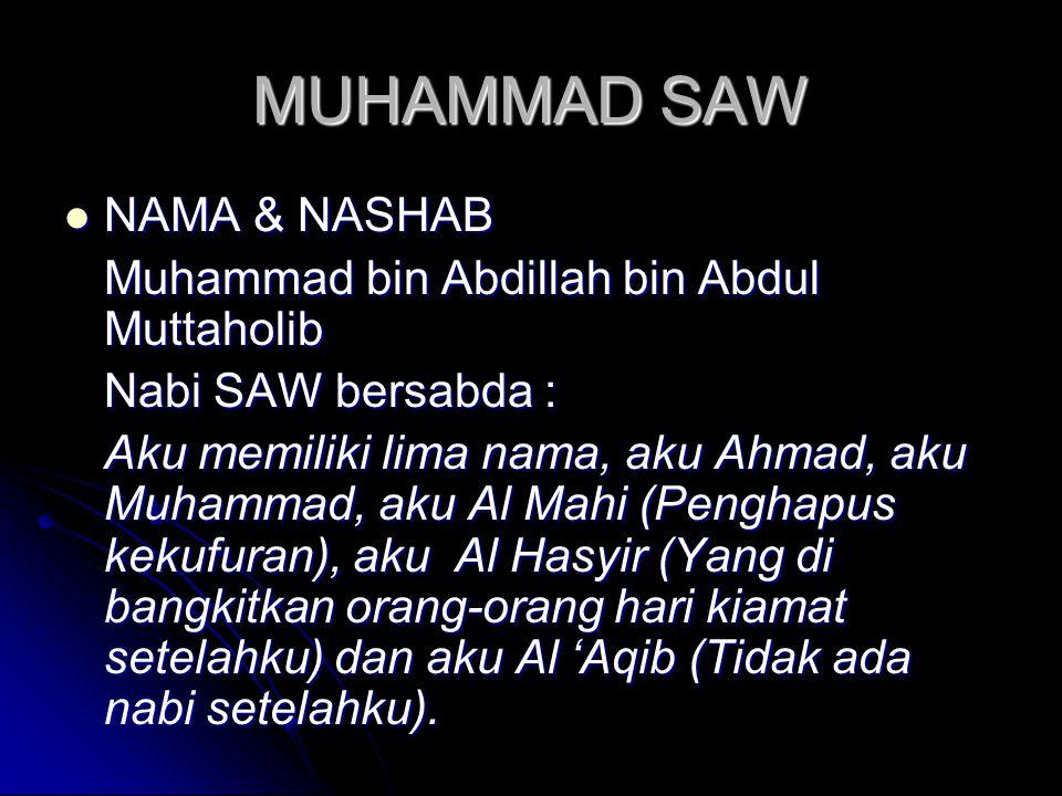 MUHAMMAD SAW  NAMA & NASHAB Muhammad bin Abdillah bin Abdul Muttaholib Nabi SAW bersabda : Aku memiliki lima nama, aku Ahmad, aku Muhammad, aku Al Ma