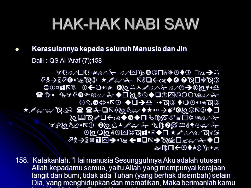 HAK-HAK NABI SAW  Kerasulannya kepada seluruh Manusia dan Jin Dalil : QS Al 'Araf (7);158        
