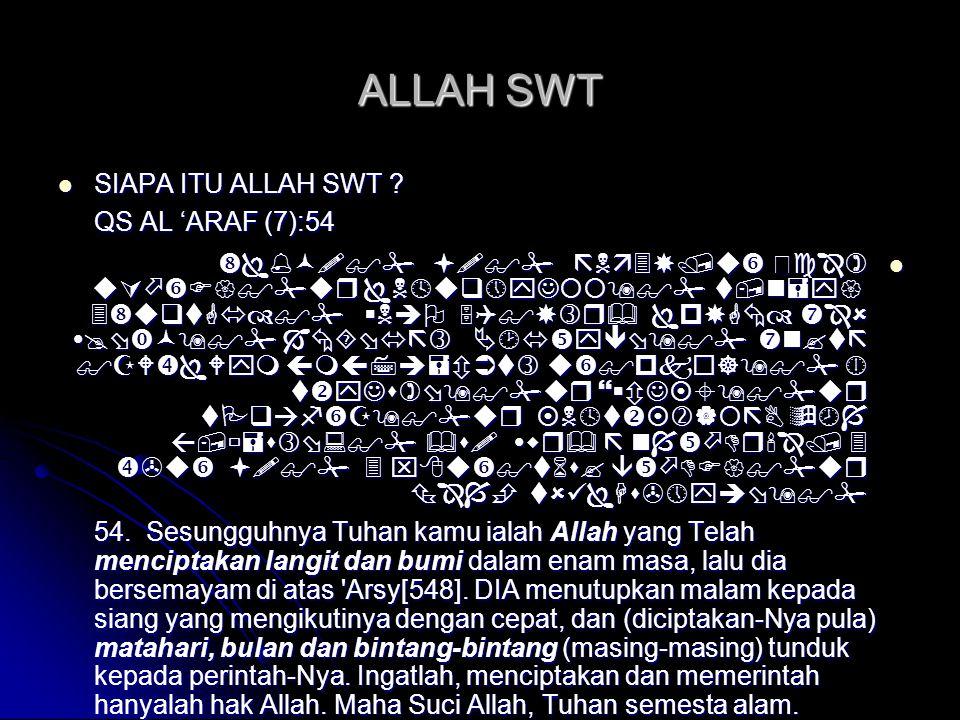 TINGKATAN AGAMA  ISLAM (Syahadat, Sholat, Zakat, Puasa Ramadhan & Haji)  IMAN (Allah SWT, Malaikat-malaikatNYA, Kitab-kitabNYA, Rasul-rasulNYA, Hari Kiamat, Takdir Baik & Buruk)  IHSAN (Menyembah Allah SWT seakan melihatNYA atau yakinlah IA pasti melihatmu) Hadits Jibril AS