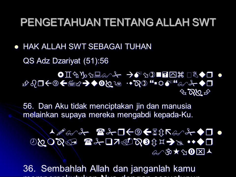 PENGETAHUAN TENTANG ALLAH SWT  HAK ALLAH SWT SEBAGAI TUHAN QS Adz Dzariyat (51):56         56. Dan