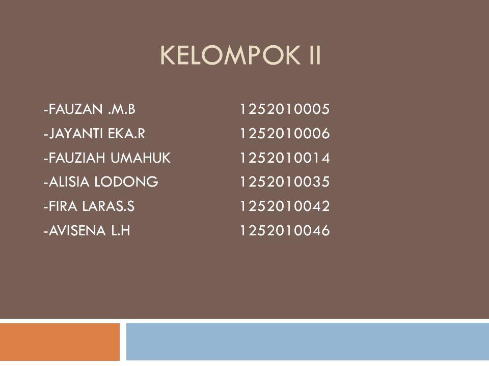 KELOMPOK II -FAUZAN.M.B1252010005 -JAYANTI EKA.R1252010006 -FAUZIAH UMAHUK1252010014 -ALISIA LODONG1252010035 -FIRA LARAS.S1252010042 -AVISENA L.H1252010046
