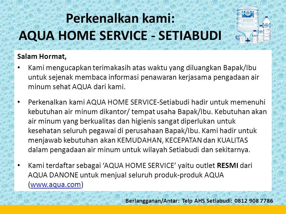 Perkenalkan kami: AQUA HOME SERVICE - SETIABUDI Salam Hormat, • Kami mengucapkan terimakasih atas waktu yang diluangkan Bapak/Ibu untuk sejenak membac