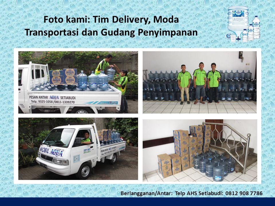 Foto kami: Tim Delivery, Moda Transportasi dan Gudang Penyimpanan Berlangganan/Antar: Telp AHS Setiabudi: 0812 908 7786