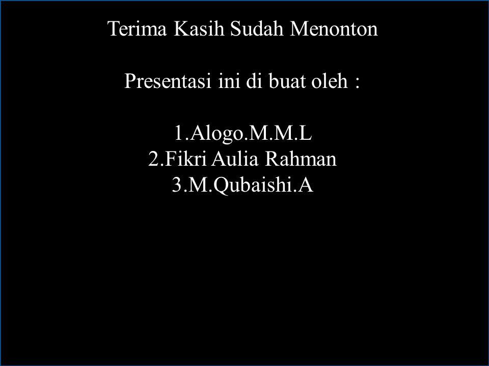 Terima Kasih Sudah Menonton Presentasi ini di buat oleh : 1.Alogo.M.M.L 2.Fikri Aulia Rahman 3.M.Qubaishi.A