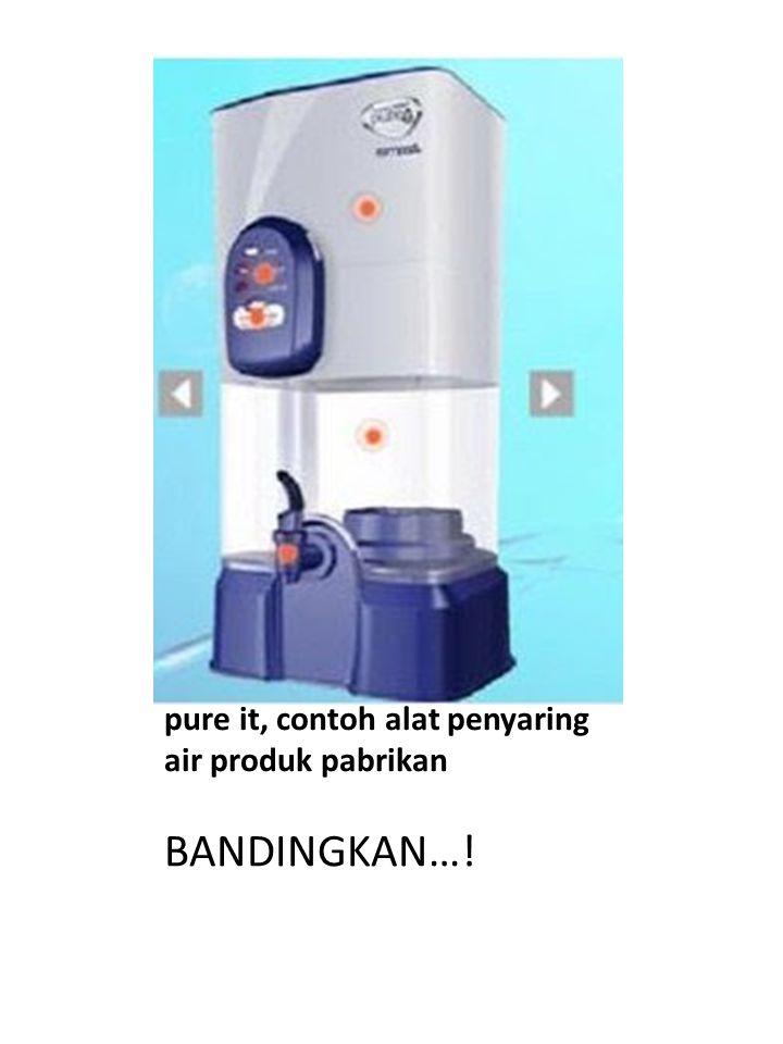 pure it, contoh alat penyaring air produk pabrikan BANDINGKAN…!