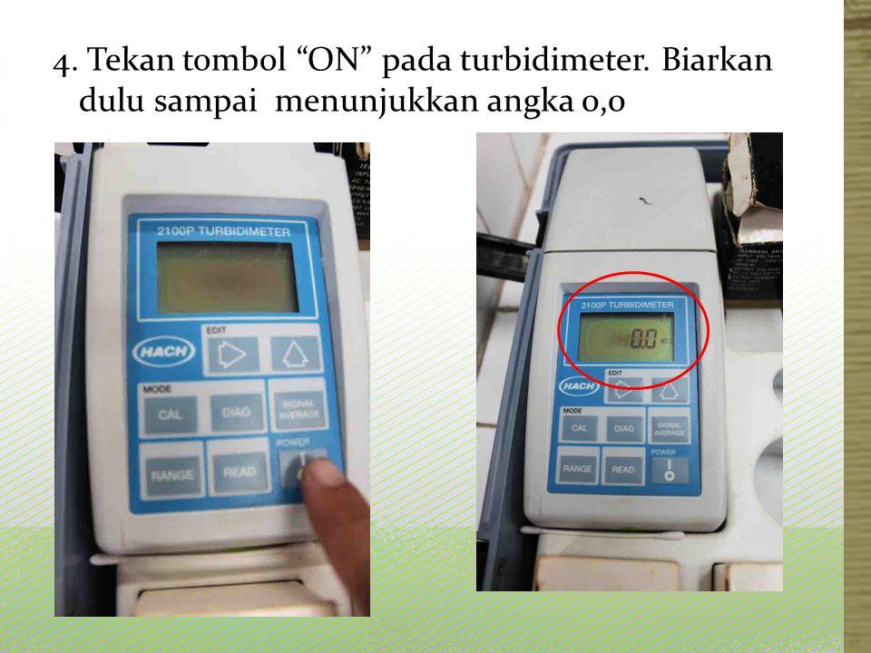 "4. Tekan tombol ""ON"" pada turbidimeter. Biarkan dulu sampai menunjukkan angka 0,0"
