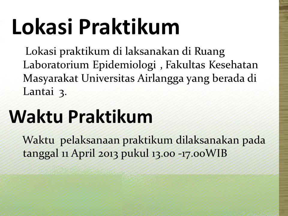 Lokasi Praktikum Lokasi praktikum di laksanakan di Ruang Laboratorium Epidemiologi, Fakultas Kesehatan Masyarakat Universitas Airlangga yang berada di