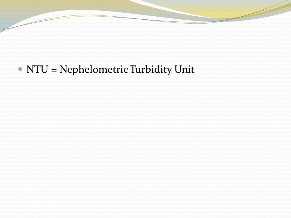  NTU = Nephelometric Turbidity Unit