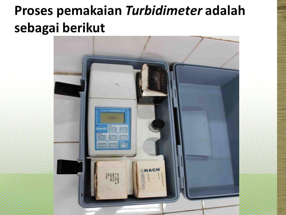 Proses pemakaian Turbidimeter adalah sebagai berikut