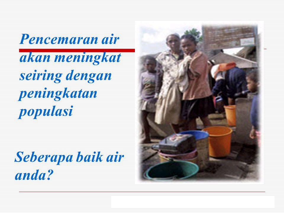 Pencemaran air akan meningkat seiring dengan peningkatan populasi Seberapa baik air anda?