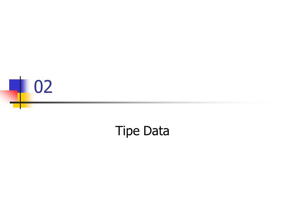  Definisi  Suatu ketentuan yang mengatur jenis dan ukuran dari suatu data  Pemilihan tipe data yang tepat akan menghasilkan algoritma dan program yang lebih baik