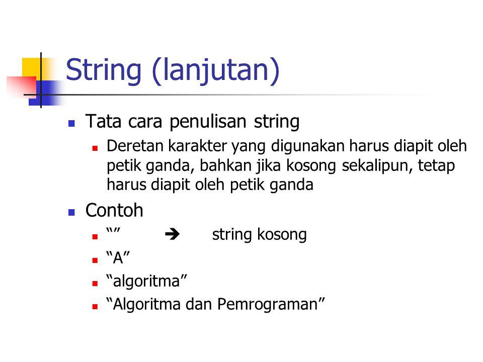 String (lanjutan)  Tata cara penulisan string  Deretan karakter yang digunakan harus diapit oleh petik ganda, bahkan jika kosong sekalipun, tetap ha