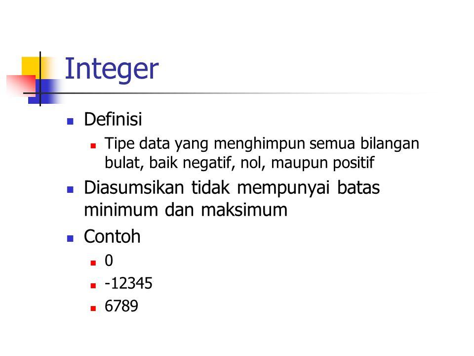 Double  Definisi  Tipe data yang menghimpun semua bilangan, baik bulat maupun pecahan, baik negatif, nol, maupun positif  Diasumsikan tidak mempunyai batas minimum dan maksimum  Contoh  -123.45678  0.987  3.14159265  100