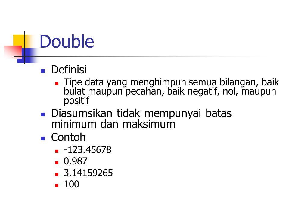 Double  Definisi  Tipe data yang menghimpun semua bilangan, baik bulat maupun pecahan, baik negatif, nol, maupun positif  Diasumsikan tidak mempuny