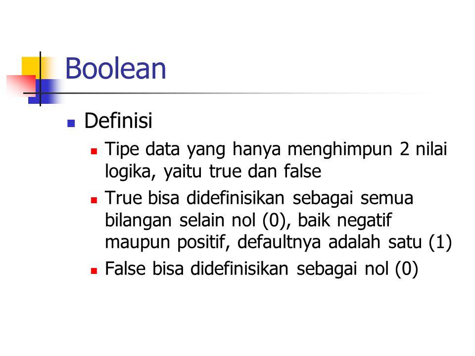Boolean  Definisi  Tipe data yang hanya menghimpun 2 nilai logika, yaitu true dan false  True bisa didefinisikan sebagai semua bilangan selain nol