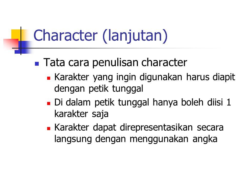 Character (lanjutan)  Tata cara penulisan character  Karakter yang ingin digunakan harus diapit dengan petik tunggal  Di dalam petik tunggal hanya
