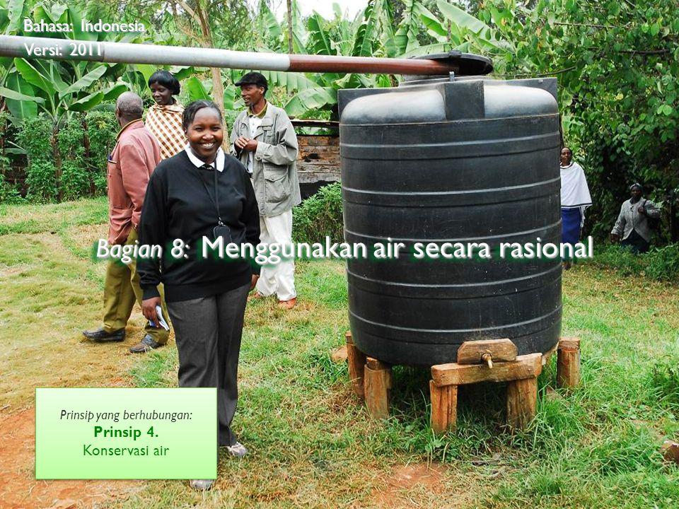©2009 Rainforest Alliance Bagian 8: Menggunakan air secara rasional Bahasa: Indonesia Versi: 2011 Prinsip yang berhubungan: Prinsip 4.