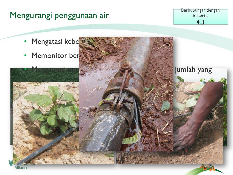 Mengurangi penggunaan air • Gunakan sistem irigasi yang dapat menghemat penggunaan air (cth.