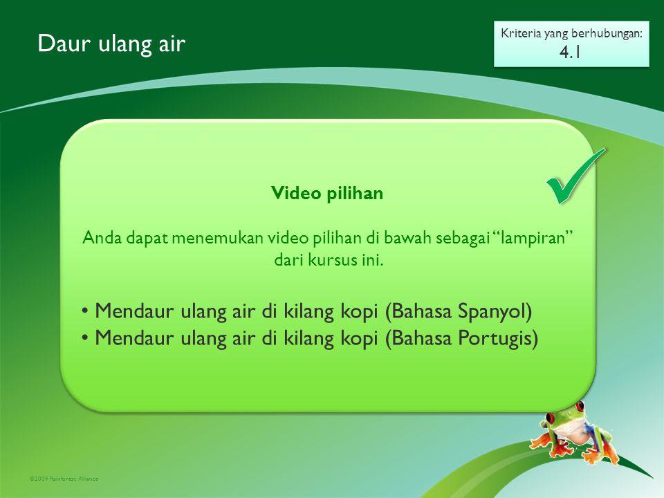 ©2009 Rainforest Alliance Daur ulang air Kriteria yang berhubungan: 4.1 Kriteria yang berhubungan: 4.1 Video pilihan Anda dapat menemukan video pilihan di bawah sebagai lampiran dari kursus ini.