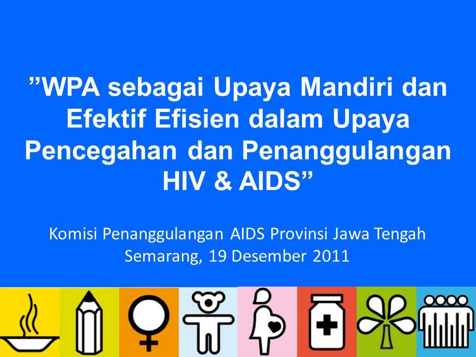 """""""WPA sebagai Upaya Mandiri dan Efektif Efisien dalam Upaya Pencegahan dan Penanggulangan HIV & AIDS"""" Komisi Penanggulangan AIDS Provinsi Jawa Tengah S"""