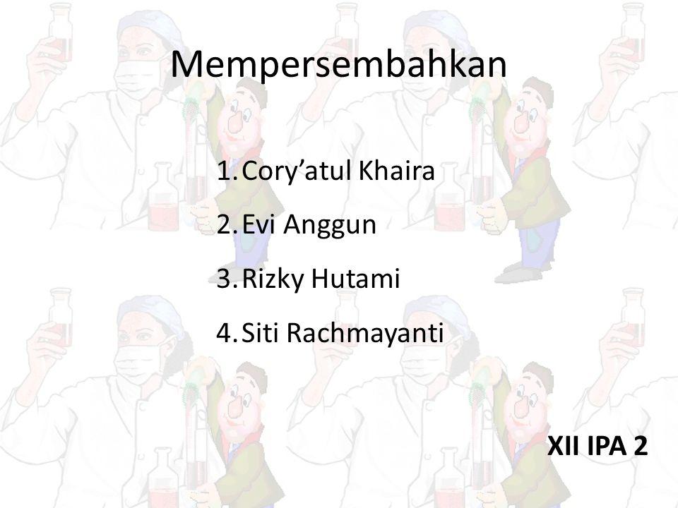 Mempersembahkan 1.Cory'atul Khaira 2.Evi Anggun 3.Rizky Hutami 4.Siti Rachmayanti XII IPA 2