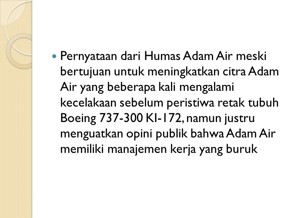  Pernyataan dari Humas Adam Air meski bertujuan untuk meningkatkan citra Adam Air yang beberapa kali mengalami kecelakaan sebelum peristiwa retak tub