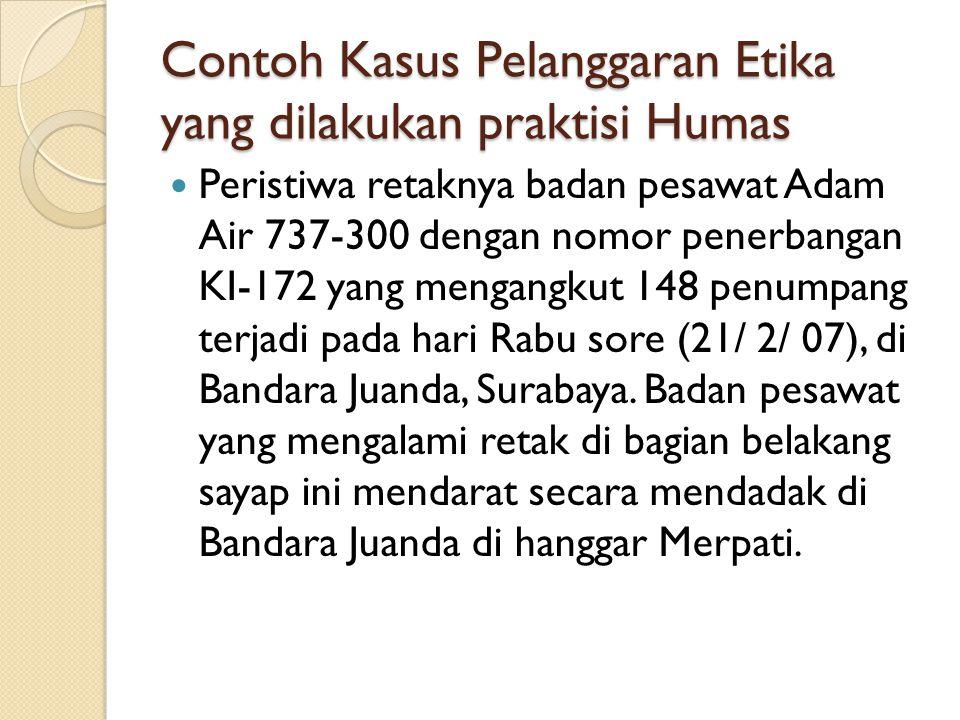 Contoh Kasus Pelanggaran Etika yang dilakukan praktisi Humas  Peristiwa retaknya badan pesawat Adam Air 737-300 dengan nomor penerbangan KI-172 yang
