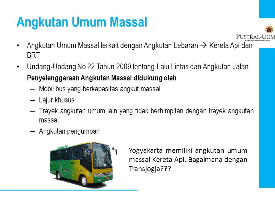 Angkutan Umum Massal • Angkutan Umum Massal terkait dengan Angkutan Lebaran  Kereta Api dan BRT • Undang-Undang No 22 Tahun 2009 tentang Lalu Lintas