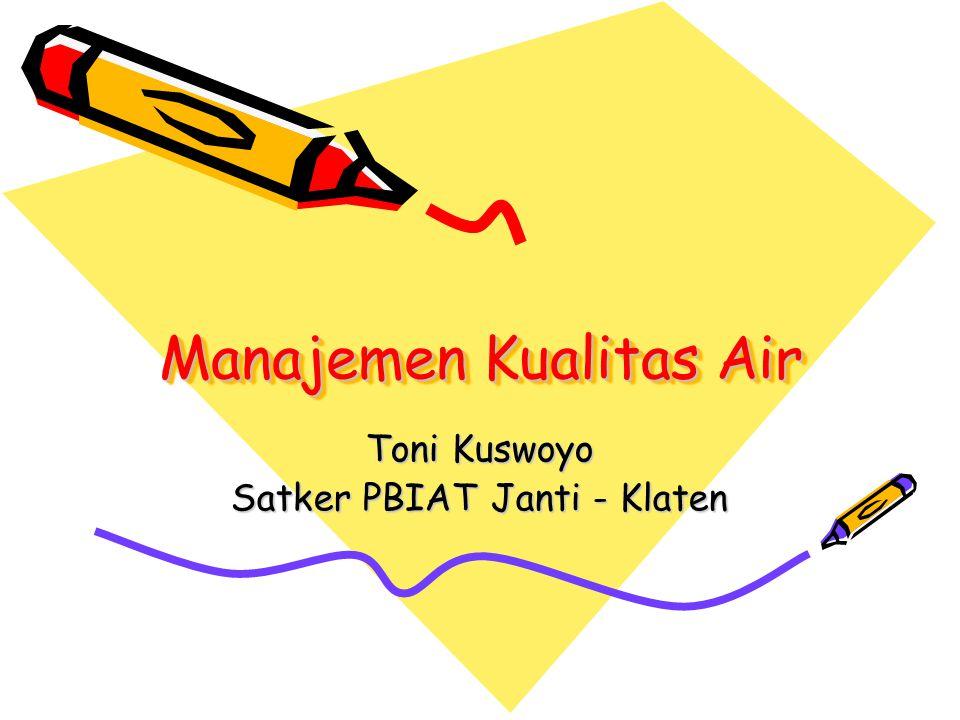 Manajemen Kualitas Air Toni Kuswoyo Satker PBIAT Janti - Klaten