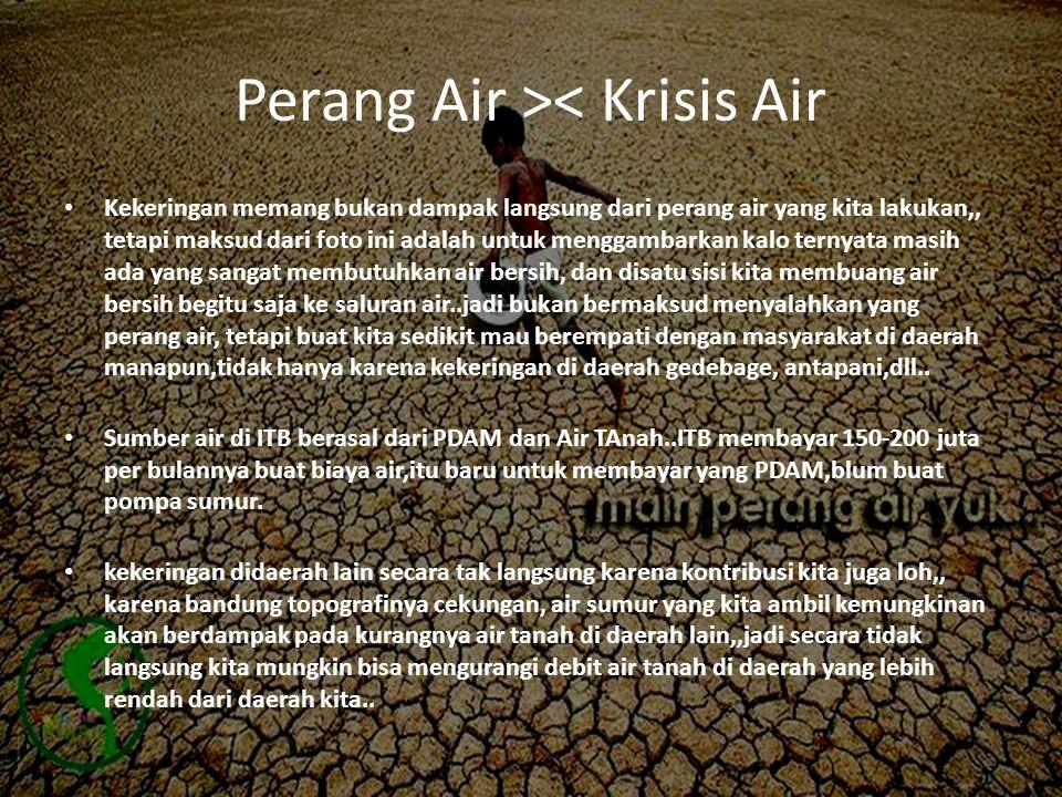 Perang Air >< Krisis Air • Kekeringan memang bukan dampak langsung dari perang air yang kita lakukan,, tetapi maksud dari foto ini adalah untuk mengga
