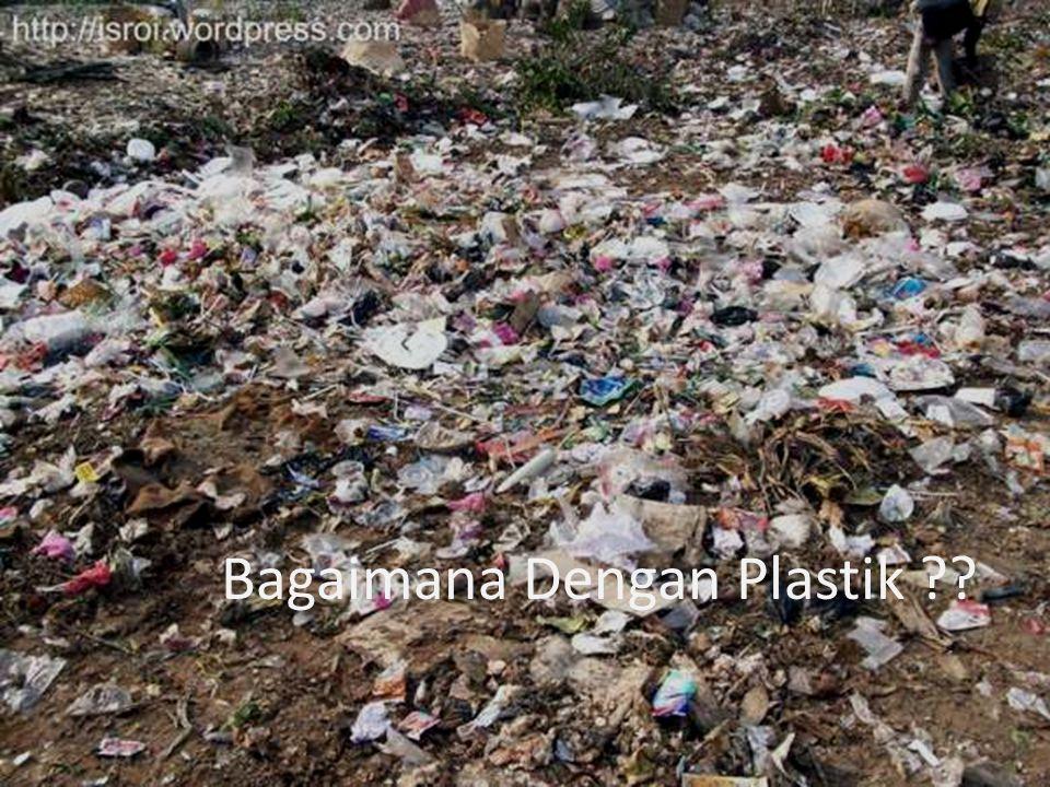 Bagaimana Dengan Plastik ??