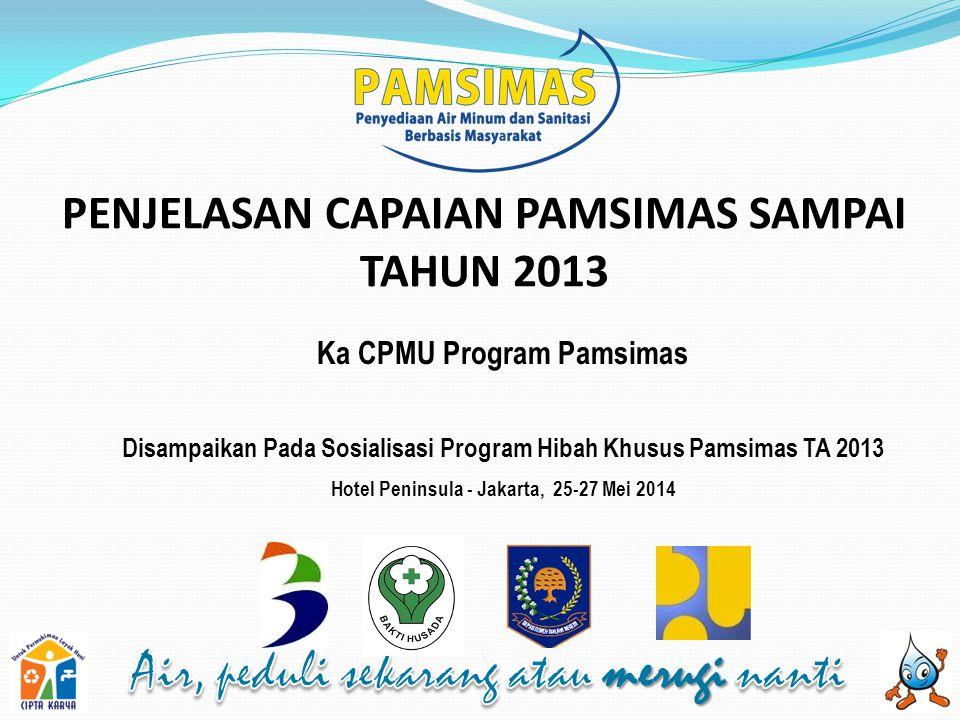 Ka CPMU Program Pamsimas Disampaikan Pada Sosialisasi Program Hibah Khusus Pamsimas TA 2013 Hotel Peninsula - Jakarta, 25-27 Mei 2014 PENJELASAN CAPAI