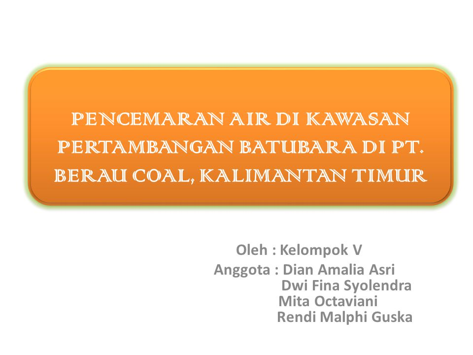 Latar Belakang Indonesia Sumber Daya Alam Batu Bara Pertambangan Sisi Positif Sisi Negatif Pencemaran Air Sungai Memiliki Salah satunya di Kelola Mempunyai Contoh